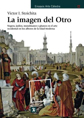 Portada de La Imagen Del Otro: Negros, Judios, Musulmanes Y Gitanos En El Arte Occidental En Los Albores De La Edad Moderna