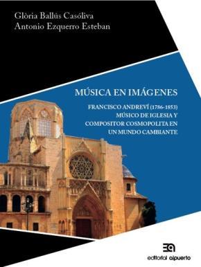 Portada de Musica En Imagenes: Francisco Andrevi (1786-1853) Musico De Iglesia Y Compositor Cosmopolita En Un Mundo Cambiante