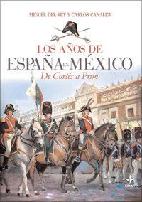 Portada de Los Años De España En Mexico: De Cortes A Prim