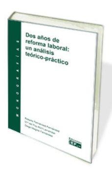 Portada de Dos Años De Reforma Laboral: Un Analisis Teorico-practico: Monografia