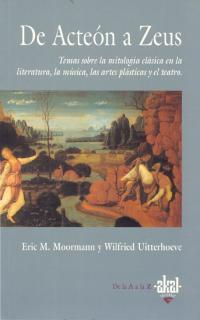 Portada de De Acteon A Zeus: Temas Sobre La Mitologia Clasica En La Literatu Ra, La Musica, Las Artes Plasticas Y El Teatro