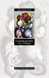 Portada de La Mirada Que Habla (cine E Ideologias)