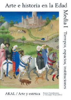 Portada de Arte E Historia En La Edad Media (i): Tiempo, Espacio, Institucio Nes