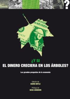 Portada de ¿y Si El Dinero Creciera En Los Arboles?: Las Grandes Preguntas D E La Economia
