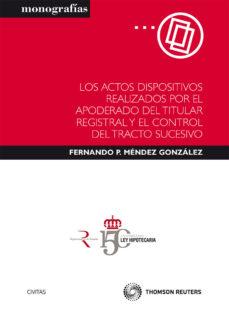 Portada de Actos Dispositivos Realizados Por El Apoderado Del Titular Regist Ral Y El Control Del Tracto Sucesivo