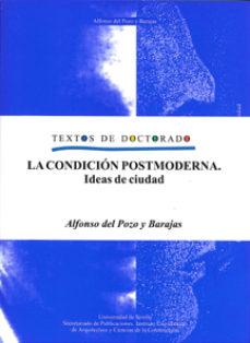 Portada de La Condicion Postmoderna: Ideas De Ciudad (textos De Doctorado)