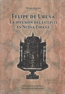 Portada de Felipe De Ureña: La Difusion Del Estipite En Nueva España