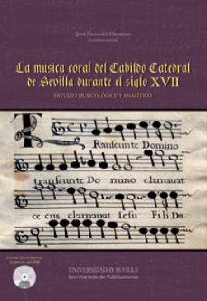 Portada de La Musica Coral Del Cabildo Catedral De Sevilla Durante El Siglo Xvii: Estudio Musicologico Y Analitico