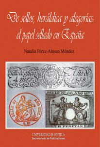Portada de De Sellos, Heraldica Y Alegorias: El Papel Sellado En España