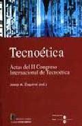 Portada de Tecnoetica: Actas Del Ii Congreso Internacional De Tecnoetica