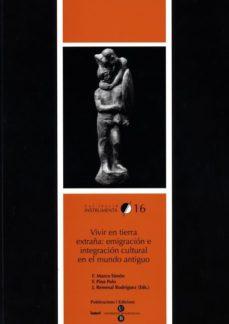 Portada de Vivir En Tierra Extraña: Emigracion E Integracion Cultural En El Mundo Antiguo