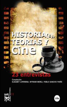 Portada de Historia(s), Teorias Y Cine: 23 Entrevistas