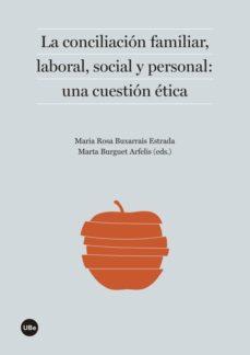 Portada de La Conciliacion Familiar, Laboral, Social Y Personal: Una Cuestio N Etica