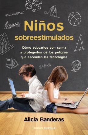 Portada de Niños Sobreestimulados: Como Educarles Sin Dañarles Y Protegerles De Los Peligros Que Esconden Las Nuevas Tecnologias