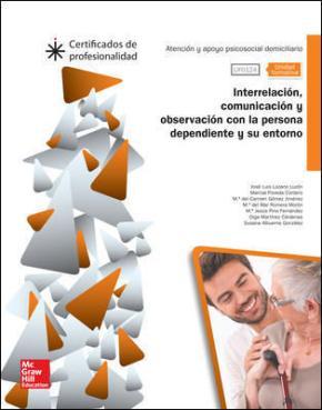 Portada de Ufo124: Interrelacion, Comunicacion Y Observacion Con La Persona Dependiente. Certificados De Profesionalidad Dependencia Ed 2014