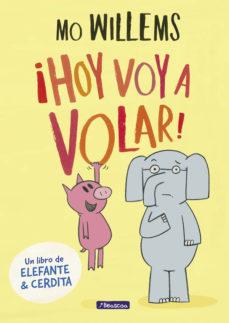 Portada de ¡hoy Voy A Volar! (un Libro De Elefante Y Cerdita)