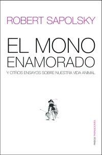 Portada de El Mono Enamorado Y Otros Ensayos Sobre Nuestra Vida Animal