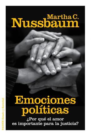 Portada de Emociones Politicas: ¿por Que El Amor Es Importante Para La Justi Cia?