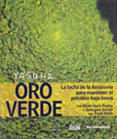 Portada de Yasuni, Oro Verde: La Lucha De La Amazonia Para Mantener El Petro Leo Bajo Tierra