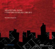 Portada de Arquitectura, Ciudad Y Territorio En Malaga (1900-2011 )