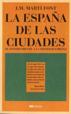 Portada de La España De Las Ciudades: El Estado Frente A La Sociedad Urbana