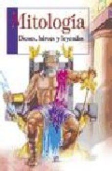 Portada de Mitologia: Dioses, Heroes Y Leyendas