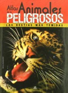 Portada de Atlas De Los Animales Peligrosos: Las Bestias Mas Temidas