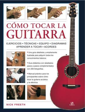 Portada de Como Tocar La Guitarra: Una Guia Didactica Paso A Paso Con 200 Fo Tografias