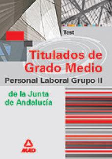 Portada de Grupo Ii Personal Laboral De La Junta De Andalucia. Titulados De Grado Medio.(test)