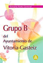 Portada de Grupo B Del Ayuntamiento De Vitoria-gasteiz. Temario Parte Genera L