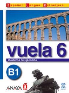 Portada de Vuela 6: Cuaderno De Ejercicios B1 (ele: Español Lengua Extranjer A)