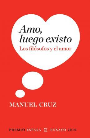 Portada de Amo, Luego Existo: Los Filosofos Y El Amor (premio Espasa Ensayo 2010)