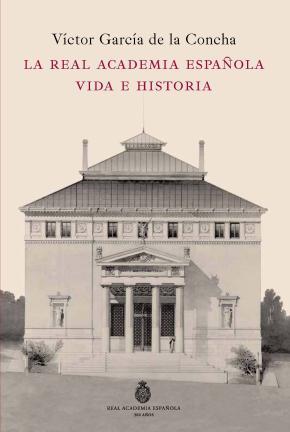 Portada de La Real Academia Española: Vida E Historia