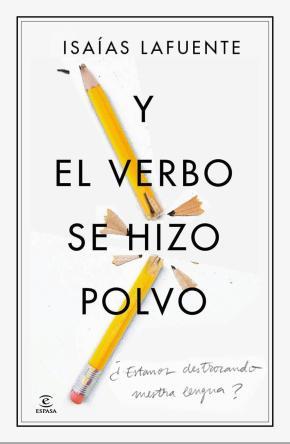 Portada de (pe) Y El Verbo Se Hizo Polvo: ¿estamos Destrozando Nuestra Lengua?