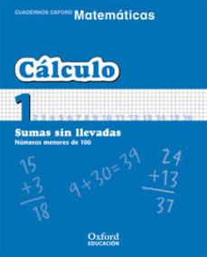 Portada de Cuaderno Matematicas: Calculo 1: Sumas Sin Llevadas: Numeros Meno Res De 100 (educacion Primaria)