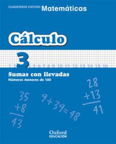 Portada de Cuaderno Matematicas: Calculo 3: Sumas Con Llevadas: Numeros Meno Res De 100 (educacion Primaria)