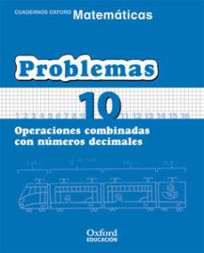 Portada de Cuaderno Matematicas: Problemas 10: Operaciones Combinadas Con Nu Meros Decimales (educacion Primaria)