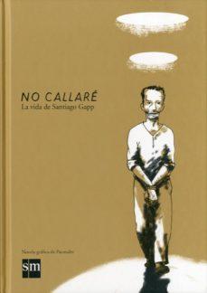 Portada de No Callare: La Vida De Santiago Gapp