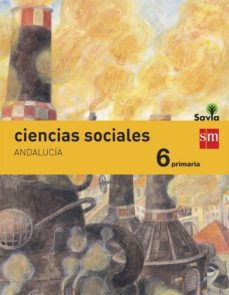 Portada de Ciencias Sociales 6º Educacion Primaria Integrado Savia Andalucia Ed 2015