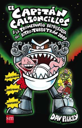 Portada de El Capitan Calzoncillos Y La Tremebunda Represalia Del Retre- Turbotron 2000(cartone)