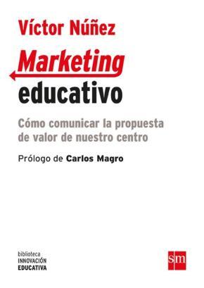Portada de Marketing Educativo: Como Comunicar La Propuesta De Valor De Nuestro Centro