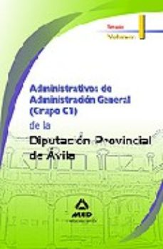 Portada de Administrativos De Administracion General (grupo C1) De La Diputa Cion Provincial De Avila. Temario Volumen I