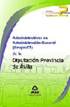 Portada de Administrativos De Administracion General (grupo C1) De La Diputa Cion Provincial De Avila. Temario Volumen Ii