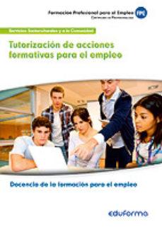 Portada de Tutorizacion De Acciones Formativas Para El Empleo. Certificado D E Profesionalidad Docencia De La Formacion Para El Empleo.