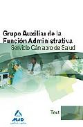 Portada de Grupo Auxiliar De La Funcion Administrativa Del Servicio Cantabro De Salud. Test