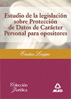 Portada de Estudio De La Legislacion Sobre Proteccion De Datos De Caracter P Ersonal Para Opositores