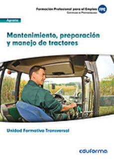 Portada de Ufo0009 (transversal): Mantenimiento, Preparacion Y Manejo De Tra Ctores, Familia Profesional: Agraria