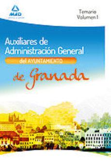 Portada de Auxiliares De Administracion General Del Ayuntamiento De Granada. Temario. Volumen I