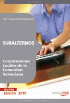 Portada de Subalternos De Corporaciones Locales De La Comunitat Valenciana: Test Y Supuestos Practicos