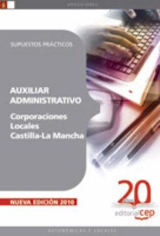 Portada de Auxiliar Administrativo Corporaciones Locales Castilla-la Mancha: Supuestos Practicos